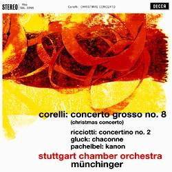 Corelli: Concerto Grosso No. 8 / Pachelbel: Canon / Ricciotti: Concertino No. 2 / Gluck: Chaconne - Stuttgart Chamber Orchestra conducted by Karl Münchinger