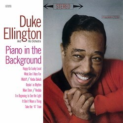 """Piano In The Background"" - Duke Ellington (p); Johnny Hodges, Harry Carney, Russell Procope (sax); Ray Nance, Willie Cook (tp); Lawrence Brown, 'Booty' Wood (tb); Aaron Bell (b); Sam Woodyard (dr); a.o. COLUMBIA SPEAKERS CORNER"