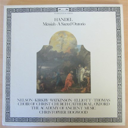 Haendel Messiah Nelson, Kirkby, Watkinson, Elliott, Thomas The Academy of Ancient Music Christopher Hogwood L'Oiseau Lyre
