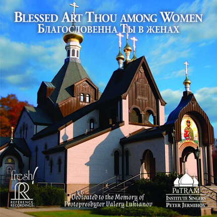 Blessed Art Thou Among Women PaTRAM Institute Singers, Peter Jermihov REFERENCE RECORDINGS