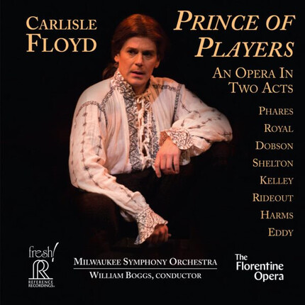 Carlisle Floyd: Prince of Players – An Opera in Two Acts REFERENCE RECORDINGS
