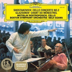 Dmitri Shostakovich: Concerto for Violoncello and Orchestra No. 2 / Alexander Glazounov: Chant du Menestrel – Mstislav Rostropovich and the Boston Symphony Orchestra conducted by Seiji Ozawa