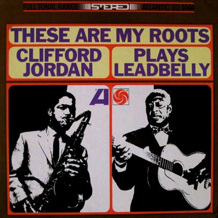 Clifford Jordan These Are My Roots Clifford Jordan Plays Leadbelly  SD11444 Atlantic PURE PLEASURE LP