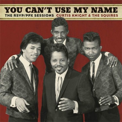 Curtis Knight & The Squires featuring Jimi Hendrix You Can't Use My Name SONY LEGACY150g LP