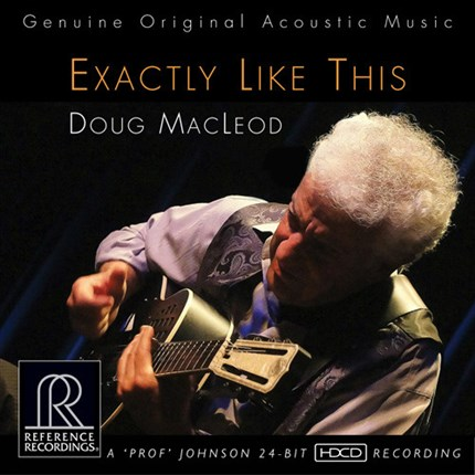 Doug MacLeod Exactly Like This REFERENCE RECORDINGS