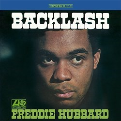 """Backlash"" - Freddie Hubbard (fgh, tp); James Spaulding (as, fl); Albert Dailey (p); Bob Cunningham (b); Ray Appleton (dr); Ray Barretto (perc) ATLANTIC"