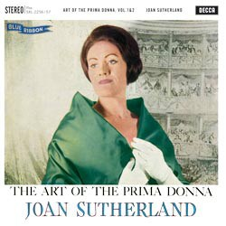 The Art Of The Primadonna - Joan Sutherland sings arias from operas by ?Thomas Arne, ?Vincenzo Bellini, ?Leo Delibes, ?Charles Gounod, ?Georg Friedrich Händel, ?Giacomo Meyerbeer, ?Wolfgang Amadeus Mozart, ?Gioachino Rossini, ?Giuseppe Verdi, DECCA