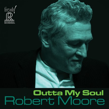 Outta My Soul Robert Moore  REFERENCE RECORDINGS