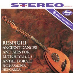 Ottorino Respighi: Ancient Airs And Dances For Lute And Orchestra Suites Nos. 1, 2, and 3 - The Philharmona Hungarica conducted by Antal Dorati MERCURY RECORDS SPEAKERS CORNER
