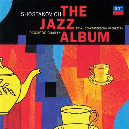Schostakovich The Jazz Suites Royal Concertgebouw Riccardo Chailly DECCA